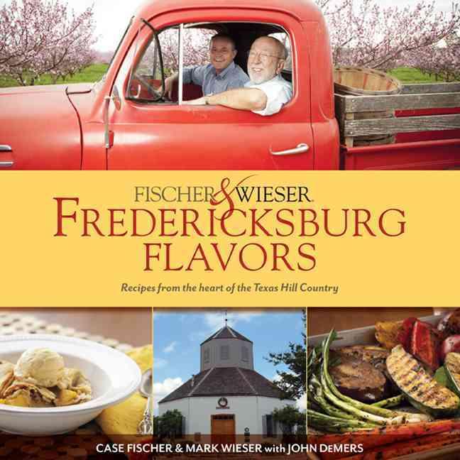 Fischer & Wieser's Fredericksburg Flavors By Wieser, Mark/ Demers, John
